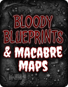 Bloody Blueprints & Macabre Maps Collection (Print, Digital, & VTT)