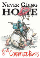 Never Going Home: Tome of Corrupted Beasts