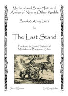 Last Stand Army Lists, Book-3 Mythical and Semi-Historical Armies of New or Other Worlds