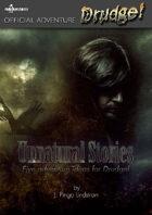 Unnatural Stories (Adventure, Drudge!)