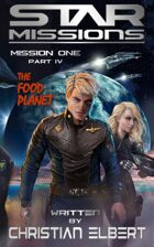 STAR MISSIONS - MISSION ONE: PART IV - The Food Planet (Novella)