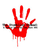 The Stumbling Undead: A Zombie Survival One Shot RPG