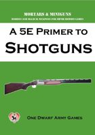 A 5E Primer to Shotguns
