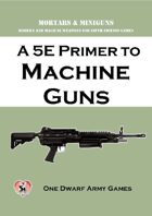 A 5E Primer to Machine Guns