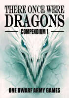 There Once Were Dragons Compendium 1