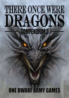 There Once Were Dragons Compendium 3