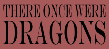 There Once Were Dragons