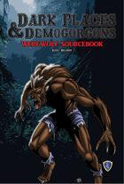 DARK PLACES & DEMOGORGONS - Werewolf Sourcebook & other OSR games