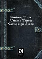 Fantasy Tales Volume Three: Campaign Seeds