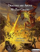 Dragons are Above My Pay Grade