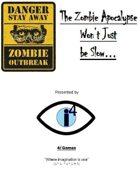 The Zombie Apocalypse Won't Just be Slow...