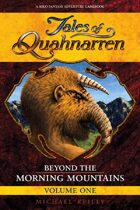 Tales of Quahnarren: Beyond the Morning Mountains – Volume One