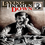 Laying Down Lincoln
