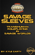 Savage Sleeves: Transhuman Roleplaying