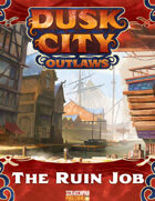 Dusk City Outlaws Scenario KS12: The Ruin Job