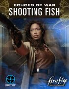 Firefly Echoes of War: Shooting Fish