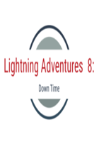 Lightning Adventures 8: Down Time