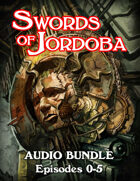Swords of Jordoba Audio Episodes 0-5 [BUNDLE]