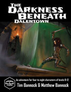 The Darkness Beneath Dalentown - Swords & Wizardry Edition