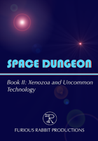 SPACE DUNGEON Book II: Xenozoa and Uncommon Technology