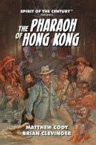Spirit of the Century Presents: The Pharaoh of Hong Kong