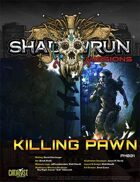 Shadowrun Missions: Killing Pawn (Prime Mission)