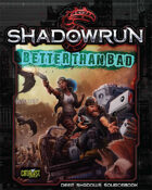 Shadowrun: Better Than Bad (Deep Shadows)