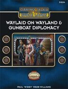 Daring Tales of the Space Lanes #01: Waylaid on Wayland & Gunboat Diplomacy