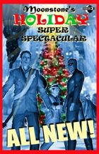 Moonstone's Holiday Super Spectacular!