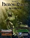 Book of Heroic Races: Seedlings [PFRPG]