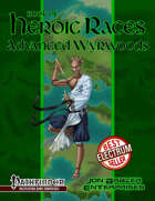 Book of Heroic Races: Advanced Wyrwoods (PFRPG)