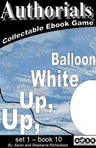 Authorials: Up, Up, White Balloon