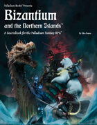 PFRPG 18: Bizantium and the Northern Islands™, for Palladium Fantasy RPG® 2nd Edition