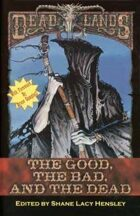 Deadlands Fiction Anthology 3: The Good, The Bad, and The Dead