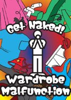 Get Naked! Wardrobe Malfunction