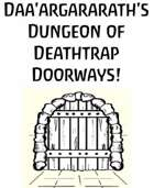 Daa'argararath's Dungeon of Deathtrap Doorways!