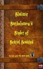 Bladimir Bartholomew's Binder of Bestial Beasties - For The Black Hack