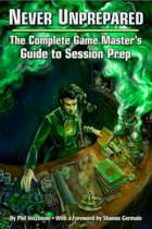 Never Unprepared: The Complete Game Master's Guide to Session Prep