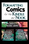 Formatting Comics for the Kindle and Nook: A Step-By-Step Guide to Images and Ebooks