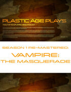 Plastic Age Plays Remastered Season 1: Vampire the Masquerade