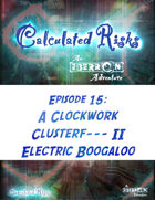 Calculated Risks Episode 15 - A Clockwork Clusterf--- II