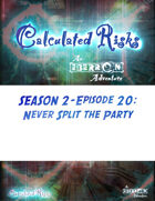 Calculated Risks Episode S2E20: Never Split the Party