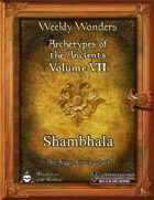 Weekly Wonders - Archetypes of the Ancients Volume VII - Shambhala