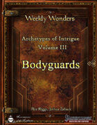 Weekly Wonders - Archetypes of Intrigue Volume III - Bodyguards