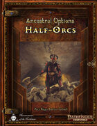 Ancestral Options - Half-Orcs