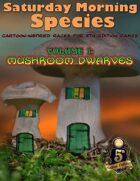 Saturday Morning Species vol 1: Mushroom Dwarves (5E)