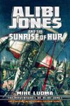 Alibi Jones and The Sunrise of Hur