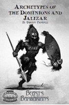 Beasts and Barbarians: Archetypes of  the Dominions and  Jalizar