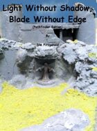 Light Without Shadow, Blade Without Edge (Pathfinder Edition)