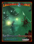 Legendary Planet: The Depths of Desperation (Pathfinder)
